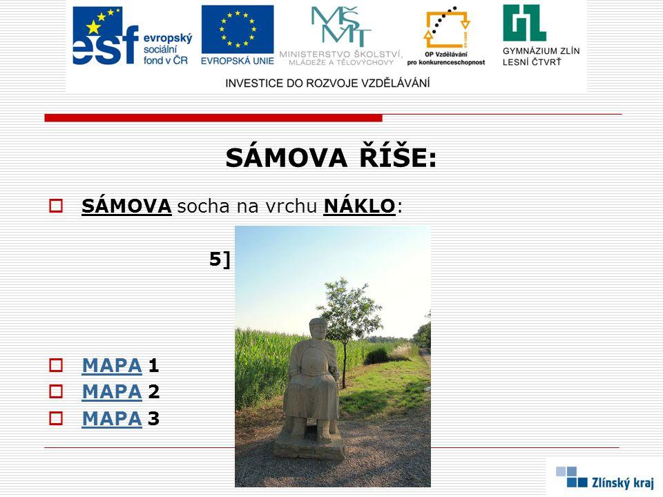 SÁMOVA ŘÍŠE: SÁMOVA socha na vrchu NÁKLO: 5] MAPA 1 MAPA 2 MAPA 3